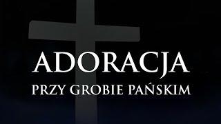 WIELKA SOBOTA 2021  ADORACJA PRZY GROBIE PAŃSKIM  GODZ. 8.00-22.00